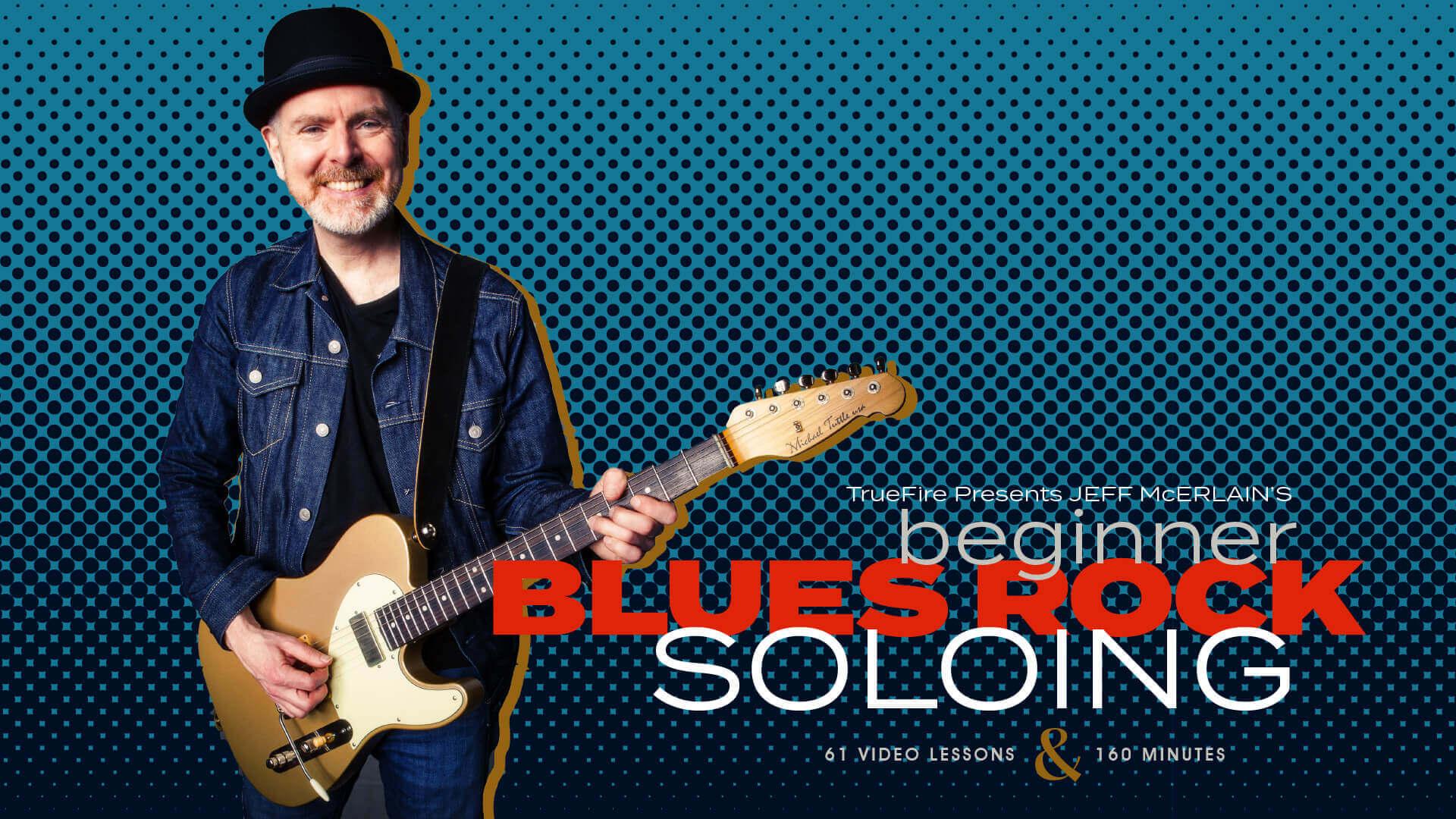 Beginner Blues-Rock Soloing - Guitar Lessons - Jeff McErlain - TrueFire
