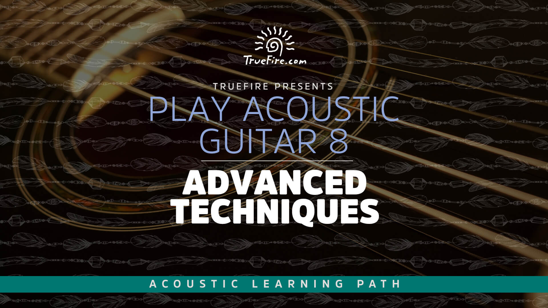 Play Acoustic Guitar 8 Advanced Techniques Truefire