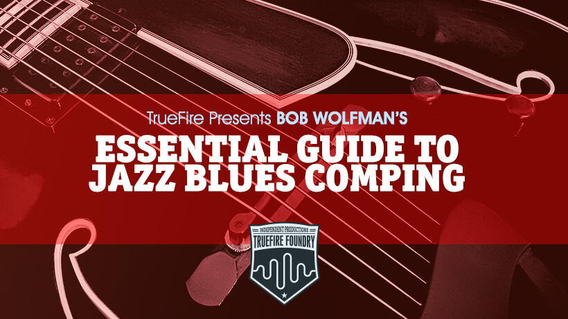 Essential Guide To Jazz Blues Comping - Bob Wolfman - Guitar Lessons -  TrueFire