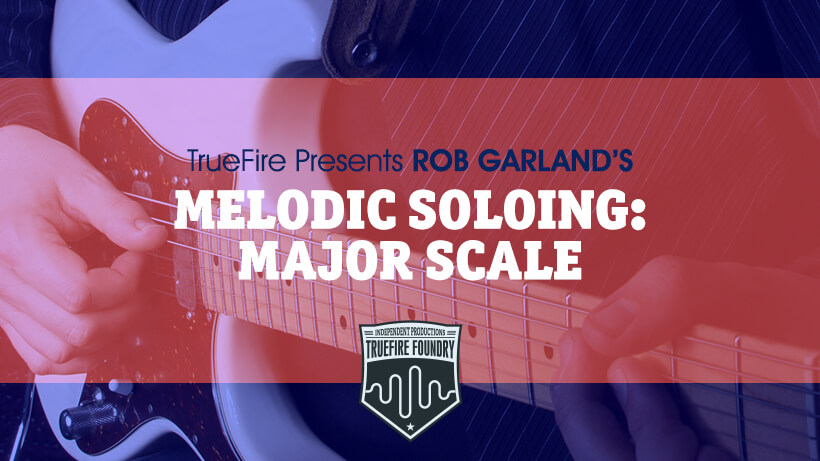 Melodic Soloing: Major Scale - Guitar Lessons - TrueFire