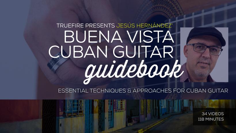 Cuban Guitar Guidebook - Guitar Lessons - Jesus Hernandez - TrueFire