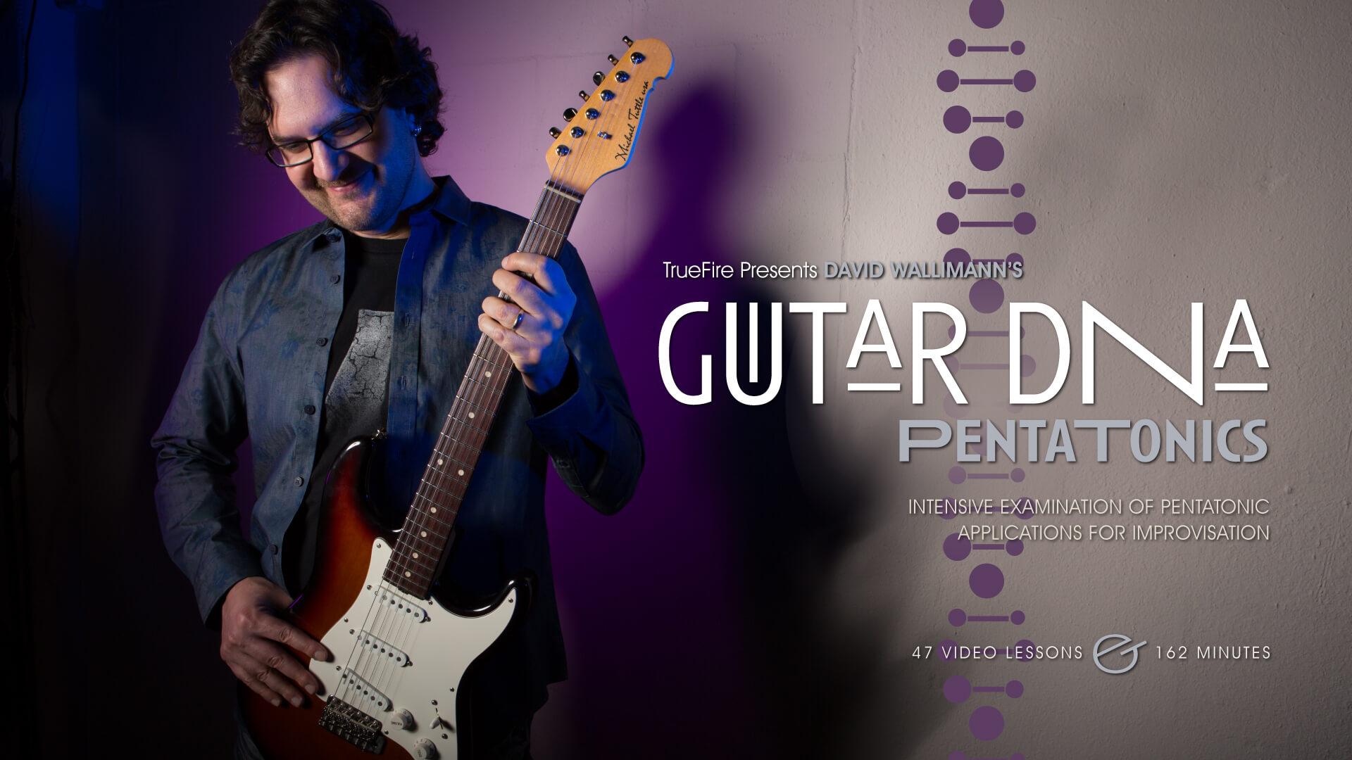Guitar Dna Pentatonics Guitar Lessons David Wallimann Truefire