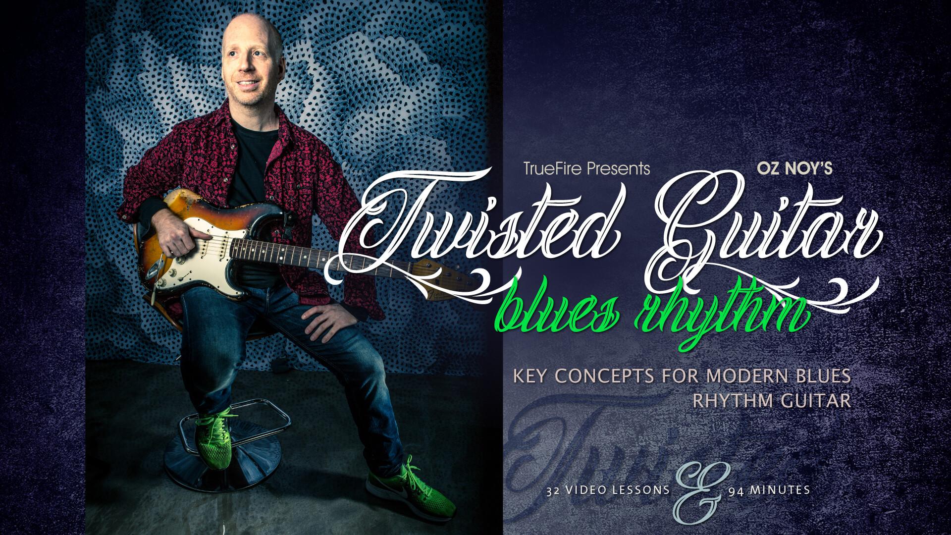 Twisted Guitar: Blues Rhythm - Guitar Lessons - Oz Noy - TrueFire