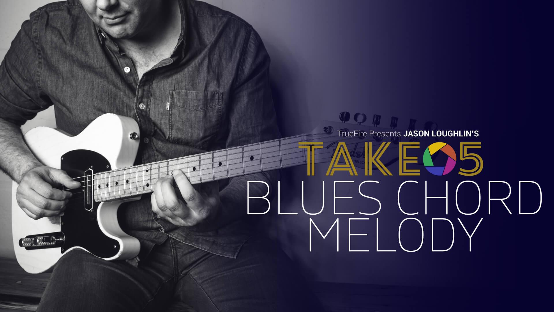 Take 5 Blues Chord Melody Guitar Lessons Jason Loughlin Truefire