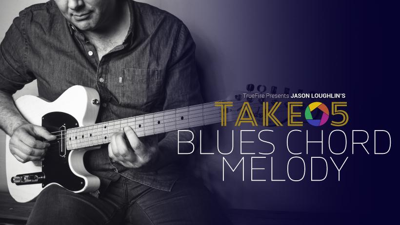 Take 5: Blues Chord Melody - Guitar Lessons - Jason Loughlin - TrueFire