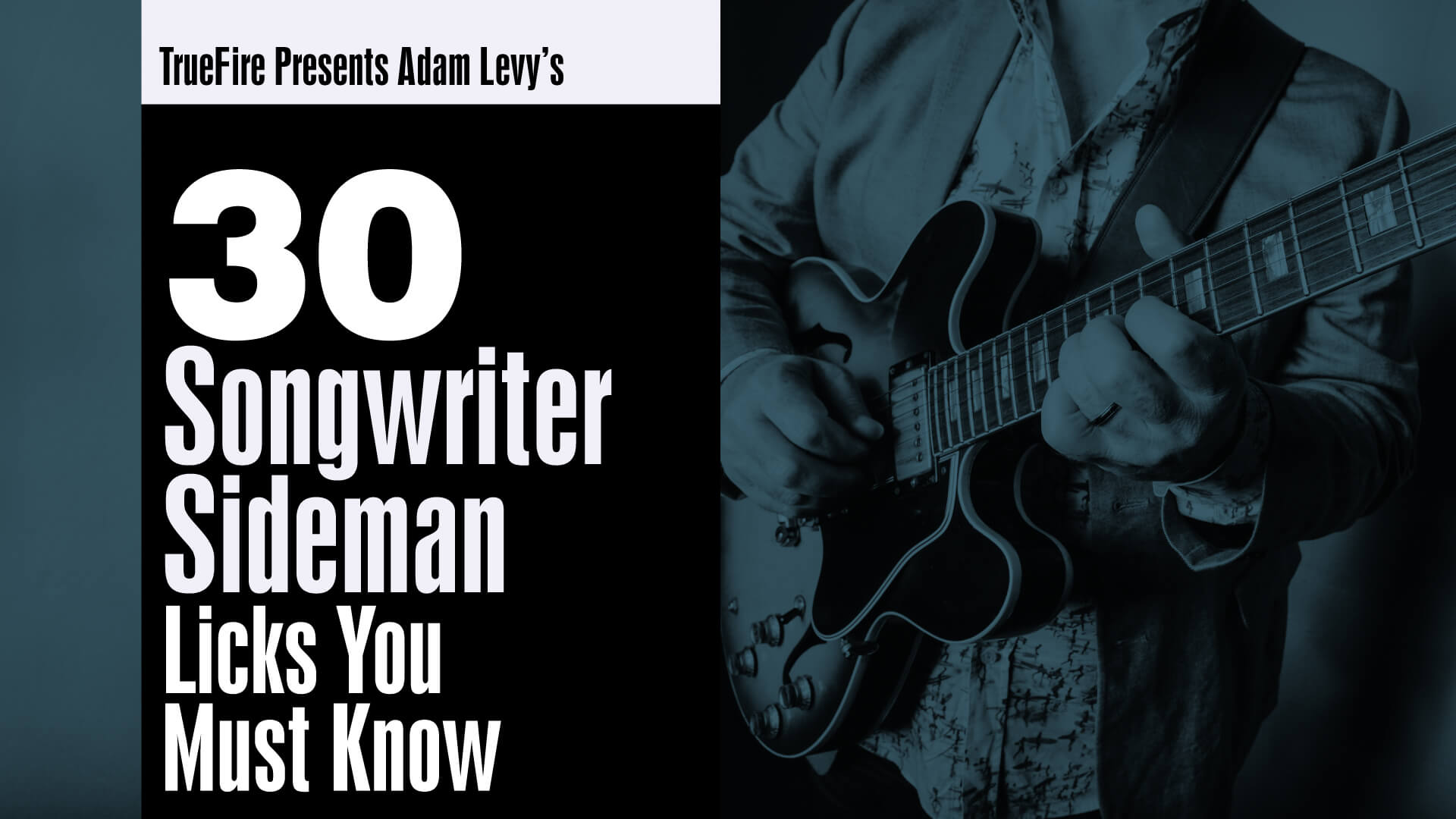 30 Songwriter Sideman Licks You MUST Know - Guitar Lessons - Adam Levy -  TrueFire
