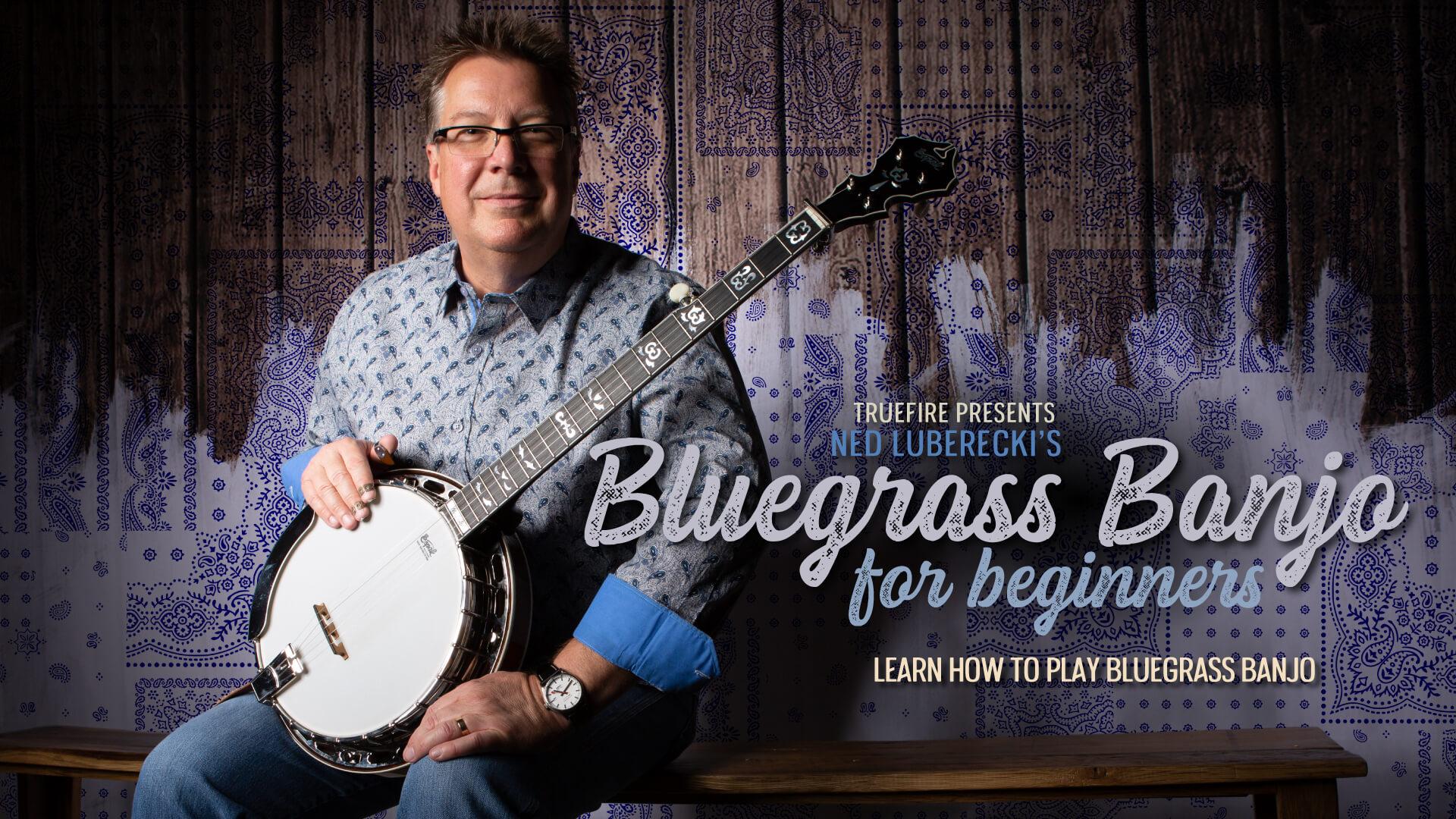 Bluegrass Banjo for Beginners - Ned Luberecki - Guitar Lessons - TrueFire
