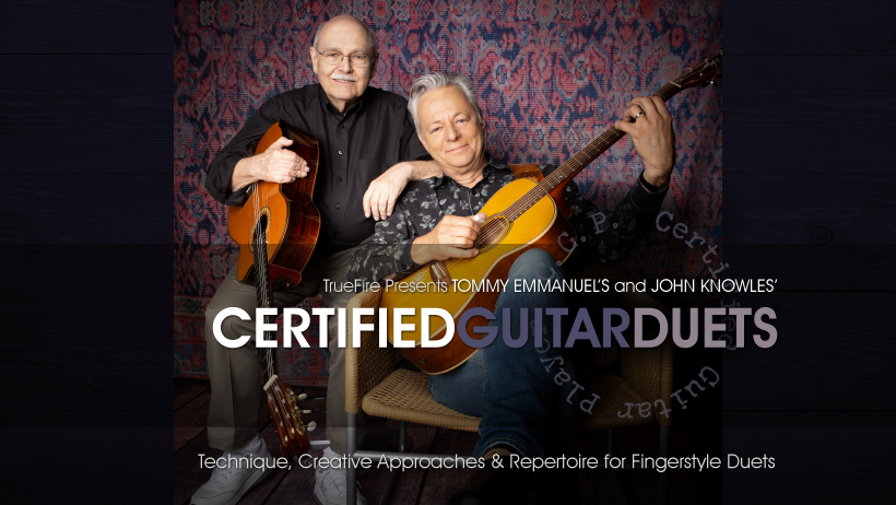 Certified Guitar Duets - Tommy Emmanuel Guitar Lessons - TrueFire