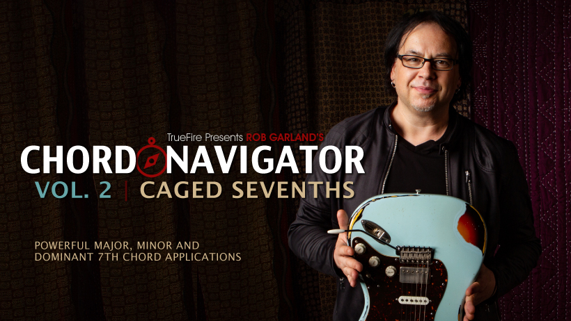 Chord Navigator 2: CAGED Sevenths - Rob Garland - Guitar Lessons - TrueFire