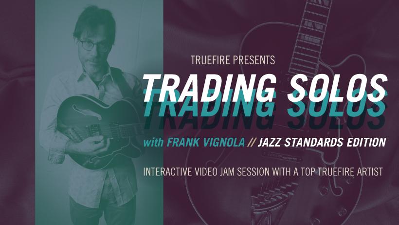 Trading Solos: Jazz Standards - Frank Vignola - Guitar Lessons - TrueFire