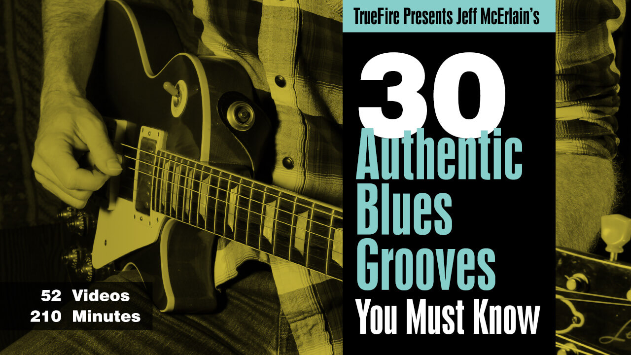 30 Authentic Blues Grooves Jeff Mcerlain Guitar Lessons
