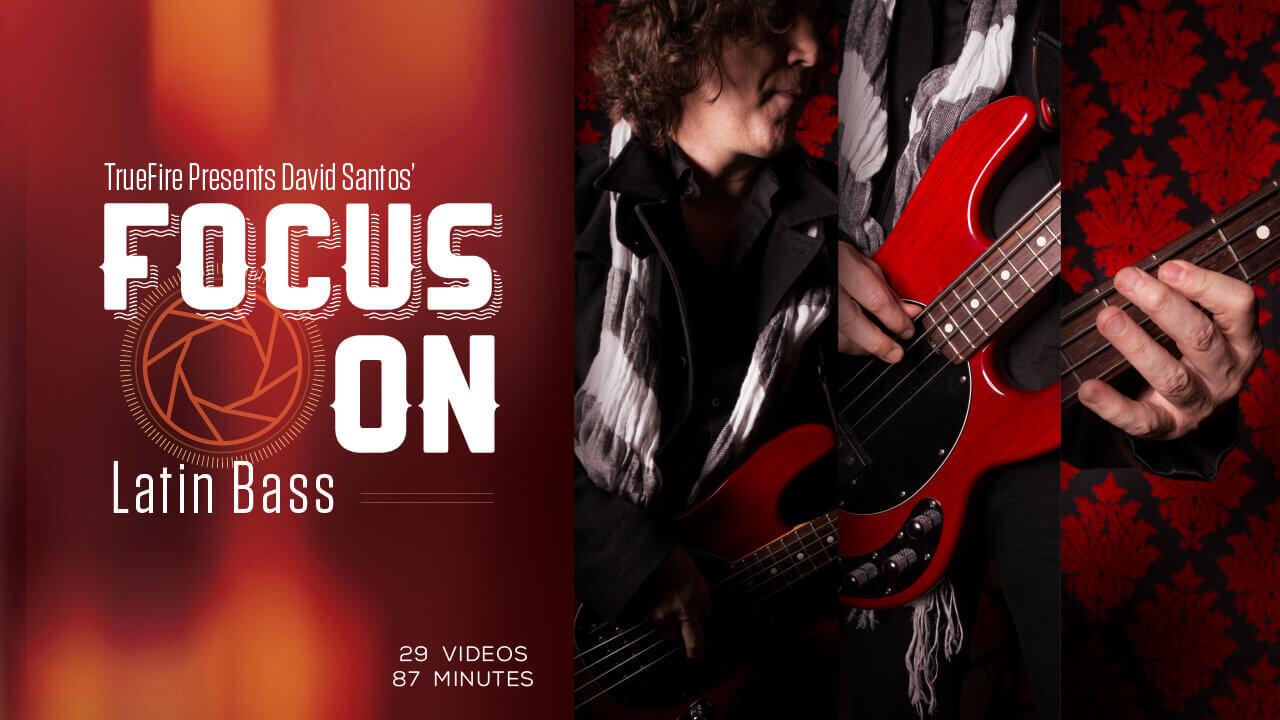 Focus On Latin Bass David Santos Guitar Lessons Truefire