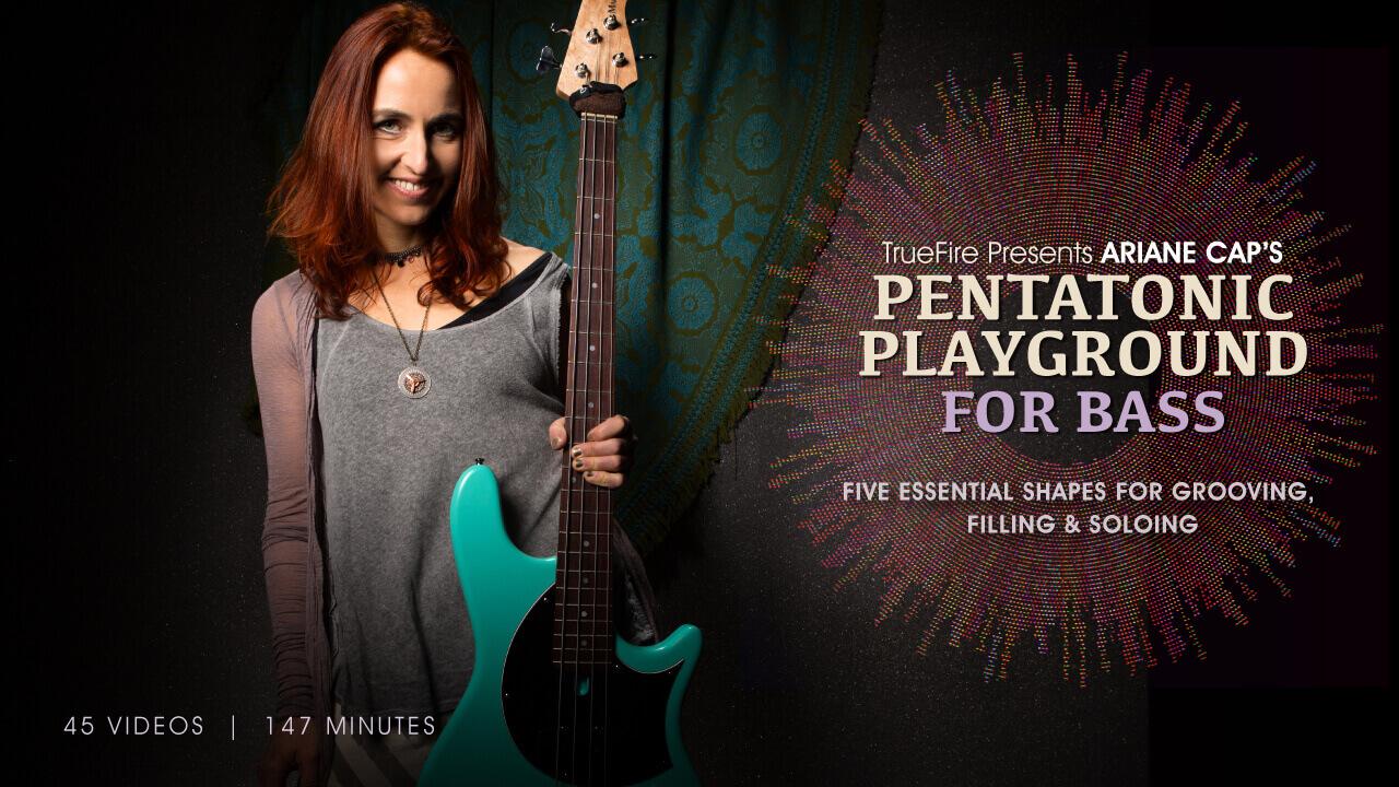 Pentatonic Playground For Bass - Ariane Cap - Guitar Lessons - TrueFire
